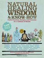 Natural healing wisdom & know-how : useful practices, recipes, and formulas for a lifetime of health