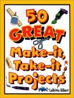 50 Great Make-it, Take-it Projects