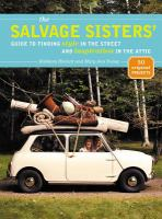 The Salvage Sisters' Guide to Finding Style in the Street and Inspiration in the Attic
