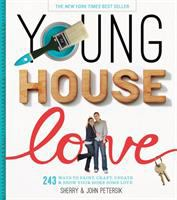 Young house love : 243 ways to paint, craft, update & show your home some love
