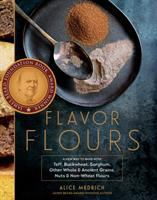 Flavor flours : a new way to bake with teff, buckwheat, sorghum, other whole & ancient grains, nuts & non-wheat flours