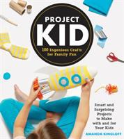 ProjectKid : 100 ingenious crafts for family fun