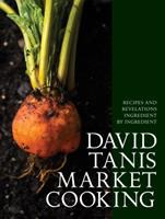 DAVID TANIS MARKET COOKING : THEMES AND VARIATIONS, INGREDIENT BY INGREDIENT