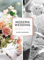 Modern Wedding : Creating a Celebration That Looks and Feels Like You.