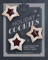 Holiday cookies : the ultimate chewy, gooey, crispy, crunchy treats