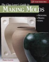 The Clay Lover's Guide to Making Molds