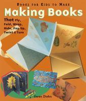 Making Books That Fly, Fold, Wrap, Hide, Pop Up, Twist, & Turn