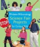 Prize-winning Science Fair Projects for Curious Kids