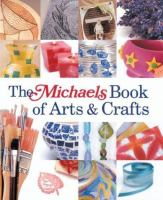 The Michaels Book of Arts & Crafts