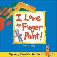 I Love to Finger Paint!