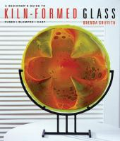 A Beginner's Guide to Kiln-formed Glass