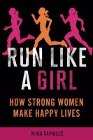 Run Like A Girl, How Strong Women Make Happy Lives