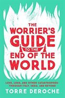 The worrier's guide to the end of the world : love, loss, and other catastrophes through Italy, India, and beyond