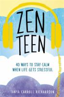 Zen teen : 40 ways to stay calm when life gets stressfulxvi, 212 pages ; 21 cm