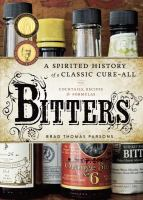 Bitters: A Spirited History of a Classic Cure-All, with Cocktails, Recipes, & Formulas
