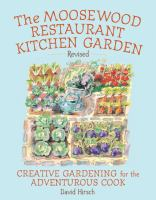 The Moosewood Restaurant Kitchen Garden ; Creative Gardening for the Adventurous Cook