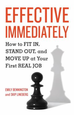 Effective immediately : how to fit in, stand out, and move up at your first real job