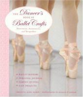 The Dancer's Book of Ballet Crafts