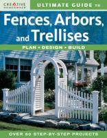 Ultimate Guide to Fences, Arbors, and Trellises