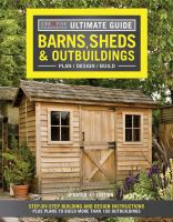 Barns, sheds & outbuildings : plan, design, build : step-by-step building and design instructions plus plans to build more than 100 outbuildings.