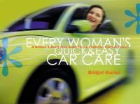 Every Woman's Quick & Easy Car Care