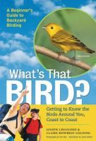 What's That Bird? : Getting to Know the Birds Around You, Coast-to-coast