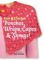 Knit & Crochet Ponchos, Wraps, Capes & Shrugs!