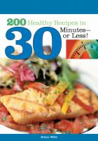 200 Healthy Recipes in 30 Minutes- or Less!