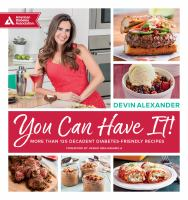 You can have it! : more than 125 decadent diabetes-friendly recipes