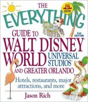 The Everything Guide to Walt Disney World, Universal Studios, and Greater Orlando