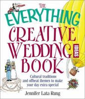 The Everything Creative Wedding Ideas Book : Cultural Traditions and Offbeat Themes to Make your Day Extra-special