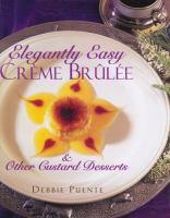 Elegantly Easy Crème Brûlée & Other Custard Desserts