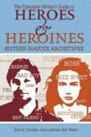 The Complete Writer's Guide to Heroes & Heroines