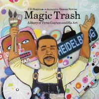 Magic Trash --a Story of Tyree Guyton and His Art / Celebrating the 25th Anniversary of the Heidelberg Project