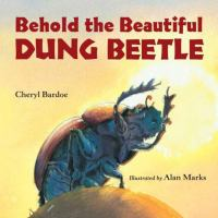 Behold the Beautiful Dung Beetle