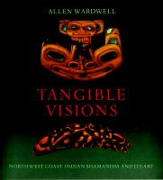 Tangible Visions: Northwest Coast Indian Shamanism and Its Art