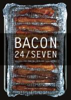 Bacon 24/seven : recipes for curing, smoking, and eating