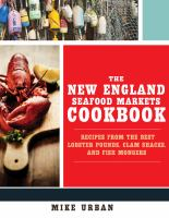 The New England Seafood Markets Cookbook