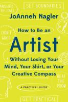 How to Be An Artist Without Losing your Mind, your Shirt, or your Creative Compass