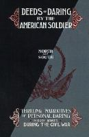 Deeds of Daring by the American Soldier, North and South