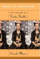 Beauty is convulsive : the passion of Frida Kahlo
