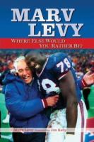 Marv Levy, Where Else Would You Rather Be?