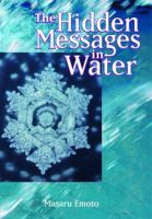 The Hidden Messages in Water / Masaru Emoto ; Translated by David A. Thayne