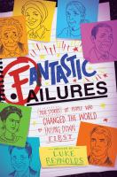 Fantastic failures : true stories of people who changed the world by falling down first