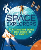 Space explorers : 25 extraordinary stories of space exploration and adventure