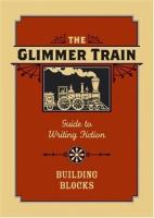 The Glimmer Train Guide to Writing Fiction
