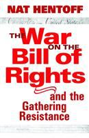 The War on the Bill of Rights--and the Gathering Resistance