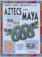 Arts and Crafts of the Aztecs and Maya