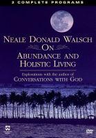 Neale Donald Walsch on Abundance and Holistic Living
