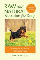 Raw & natural nutrition for dogs : the definitive guide to homemade meals